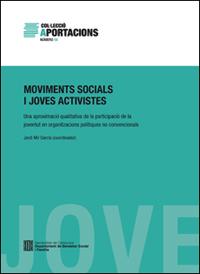 Mir Garcia, Jordi. 2013. Moviments socials i joves activistes. Una aproximació qualitativa de la participació de la joventut en organitzacions polítiques no convencionals